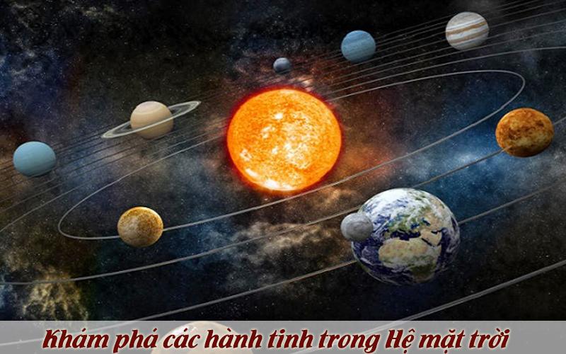 Khám phá vũ trụ: Các hành tinh trong hệ mặt trời
